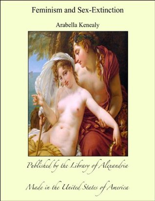 Feminism and Sex-Extinction by Arabella Kenealy