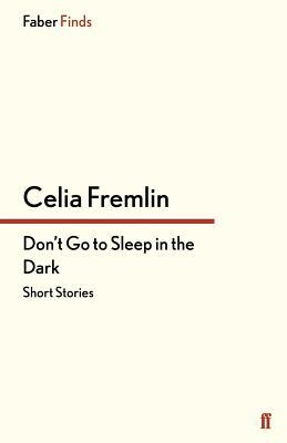 Don't Go to Sleep in the Dark: Short Stories by Celia Fremlin