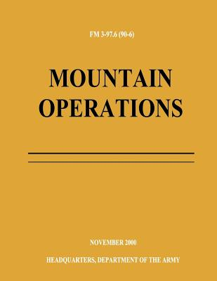 Mountain Operations (FM 3-97.6) by Department Of the Army