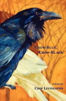 Crow-Blue, Crow-Black by Chip Livingston