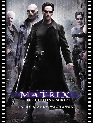 The Matrix: The Shooting Script by Lana Wachowski, William Gibson, Lilly Wachowski