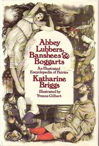 Abbey Lubbers, Banshees, & Boggarts: An Illustrated Encyclopedia of Fairies by Katharine M. Briggs, Anne Yvonne Gilbert