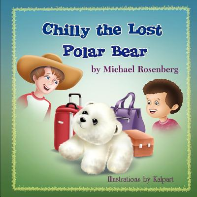 Chilly the Lost Polar Bear by Michael Rosenberg