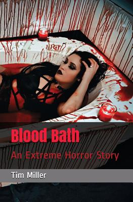 Blood Bath: An Extreme Horror Story by Tim Miller