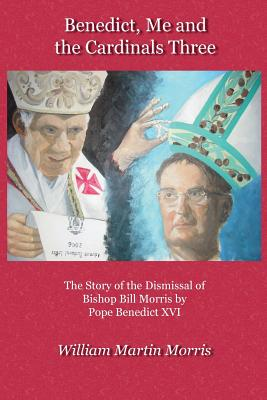 Benedict, Me and the Cardinals Three by William Morris