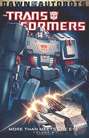 Transformers: More Than Meets the Eye Volume 6 by Joana LaFuente, Josh Burcham, Casey W. Coller, Tom B. Long, Alex Milne, James Roberts, Atilio Rojo