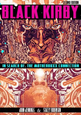 Black Kirby: In Search of the MotherBoxx Connection by John Jennings, Stacey Robinson