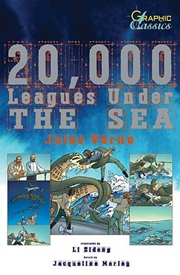 20,000 Leagues Under the Sea. Graphic Classics by Jules Verne, Jacqueline Morley, Li Sidong