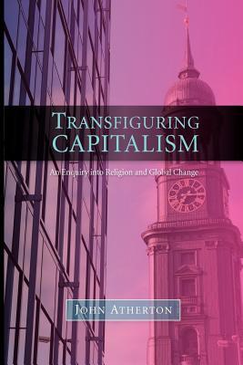 Transfiguring Capitalism by John Atherton