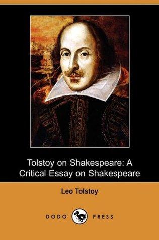 Tolstoy on Shakespeare: A Critical Essay on Shakespeare by Isabella Fyvie Mayo, George Bernard Shaw, Vladimir Tchertkoff, Leo Tolstoy, Ernest Howard Crosby