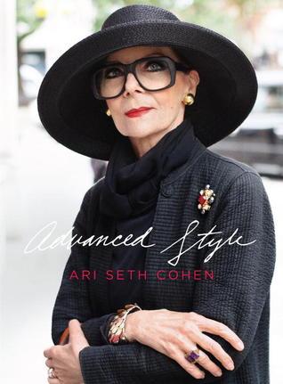 Advanced Style by Maira Kalman, Ari Seth Cohen, Dita Von Teese