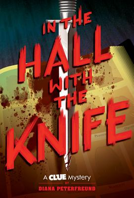 In the Hall with the Knife: A Clue Mystery, Book One by Diana Peterfreund