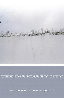 The Imaginary City (Organic Weapon Arts Chapbook Series) by Michael Bazzett