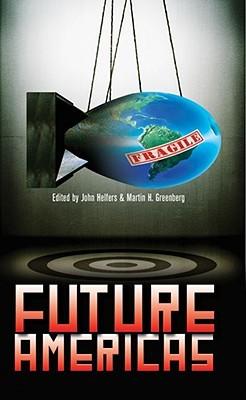 Future Americas by John Helfers, Martin H. Greenberg