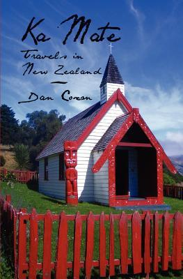 Ka Mate: Travels in New Zealand by Dan Coxon