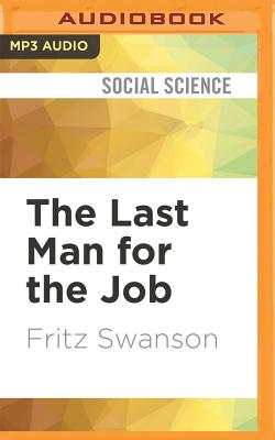 The Last Man for the Job by Fritz Swanson