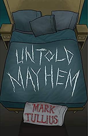 Untold Mayhem by Mark Tullius
