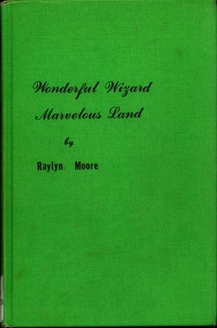 Wonderful Wizard, Marvelous Land by Raylyn Moore