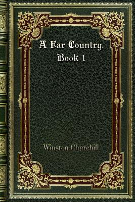 A Far Country. Book 1 by Winston Churchill