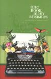 One Book Many Brisbanes 4 by James Halford, Adair Jones, Karen Foxlee, Nick Earls, Tara June Winch, Janette Turner Hospital, Janet McFadden, Matthew Holland, William McInnes, Kate Morton, Graham Nunn