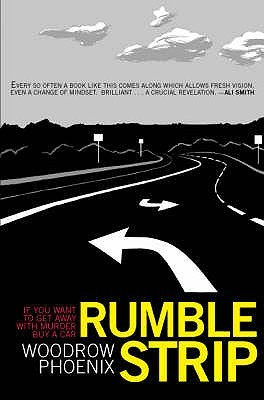 Rumble Strip: If You Want to Get Away with Murder, Buy a Car by Woodrow Phoenix