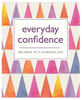 Everyday Confidence: 365 ways to a fearless life by Sarah Vaughan