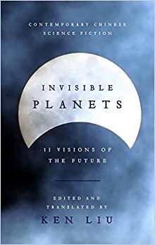 Invisible Planets by Cheng Jingbo, Liu Cixin, Xia Jia, Ma Boyong, Chen Qiufan, Hao Jingfang, Tang Fei