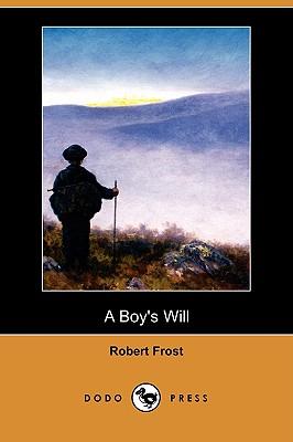 A Boy's Will (Dodo Press) by Robert Frost