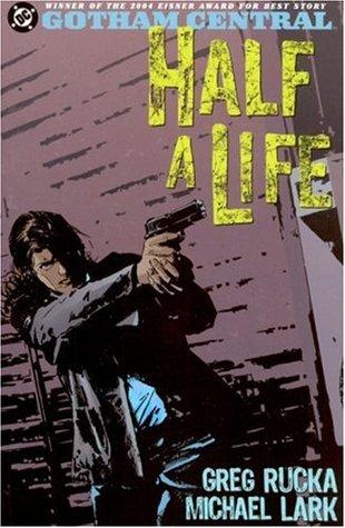 Gotham Central, Vol. 2: Half a Life by Jason Pearson, William Rosado, Steve Mitchell, Cam Smith, Greg Rucka, Michael Lark