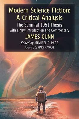 Modern Science Fiction: A Critical Analysis: The Seminal 1951 Thesis with a New Introduction and Commentary by James E. Gunn, Michael R. Page