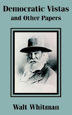 Democratic Vistas and Other Papers by Walt Whitman