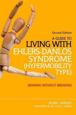 A Guide to Living with Ehlers-Danlos Syndrome (Hypermobility Type): Bending Without Breaking (2nd Edition) by Isobel Knight