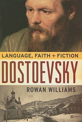Dostoevsky: Language, Faith, and Fiction by Rowan Williams