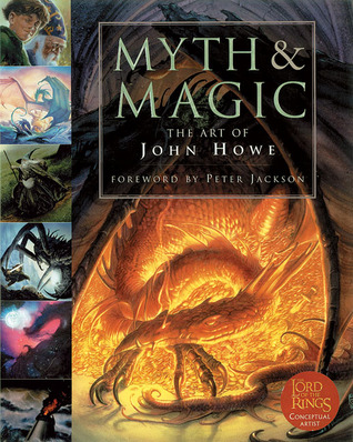 Myth and Magic: The Art of John Howe by Peter Jackson, John Howe