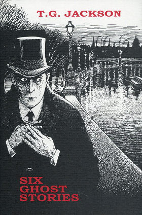 Six Ghost Stories by Thomas Graham Jackson, Jason C. Eckhardt