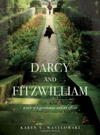 Darcy and Fitzwilliam: A Tale of a Gentleman and an Officer by Karen V. Wasylowski