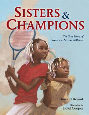 Sisters and Champions: The True Story of Venus and Serena Williams by Floyd Cooper, Howard Bryant