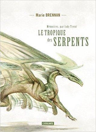 Le Tropique des Serpents by Marie Brennan
