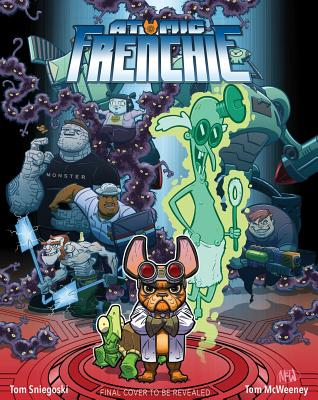 Atomic Frenchie, Volume 1: Sit. Stay. Rule. by Tom McWeeney, Tom Sniegoski