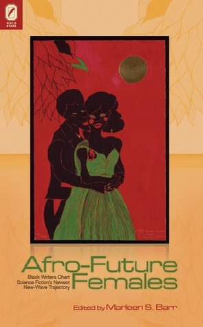 Afro-Future Females: Black Writers Chart Science Fiction's Newest New-Wave Trajectory by Marleen S. Barr