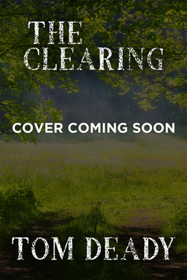 The Clearing by Tom Deady