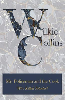 Mr. Policeman and the Cook ('Who Killed Zebedee?') by Wilkie Collins