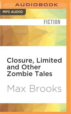 Closure, Limited and Other Zombie Tales by Max Brooks