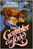 Gambler in Love by Patricia Matthews