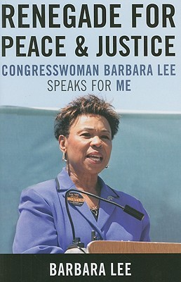 Renegade for Peace and Justice: Congresswoman Barbara Lee Speaks for Me by Barbara Lee