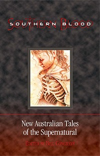Southern Blood: New Australian Tales Of The Supernatural by Bill Congreve
