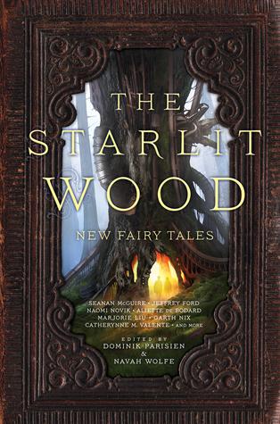 The Starlit Wood: New Fairy Tales by Dominik Parisien, Navah Wolfe