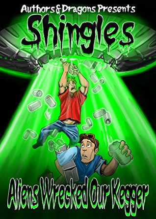 Aliens Wrecked Our Kegger (Shingles Book 4) by Drew Hayes, Authors and Dragons