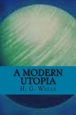 A Modern Utopia (English Edition) by H. G. Wells