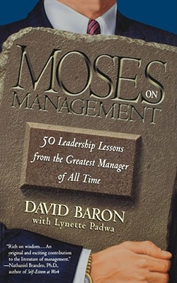 Moses on Management: 50 Leadership Lessons from the Greatest Manager of All Time by David Baron